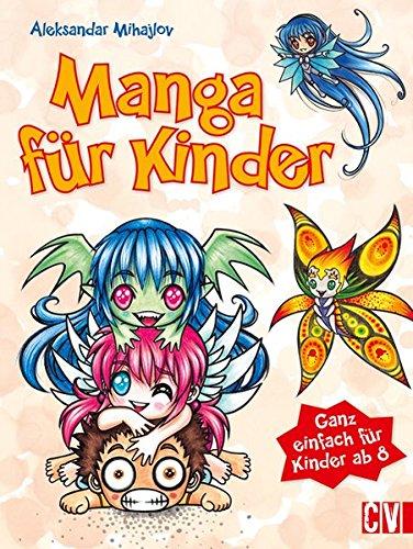 Manga für Kinder: Ganz einfach für Kinder ab 8 Taschenbuch – 2. Februar 2016 Aleksandar Mihajlov Christophorus Verlag 3862303306 Malen / Zeichnen