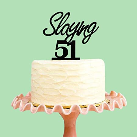 Amazon Slaying 51 Cake Topper For 51st Birthday Party Decorations Black Acrylic Kitchen Dining