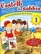 Castelli di sabbia. Percorsi multidisciplinari per le vacanze. Per la Scuola elementare: CASTELLI DI SABBIA 1 ED.2013