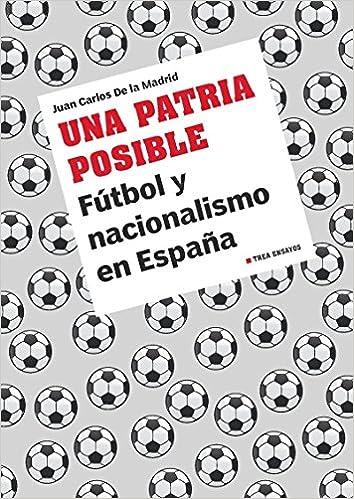 Una Patria Posible. Fútbol Y Nacionalismo En España (Trea