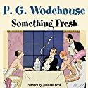 Something Fresh Audiobook by P. G. Wodehouse Narrated by Jonathan Cecil