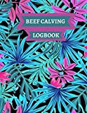 Beef Calving Logbook: Beef Calving Log, Cattle