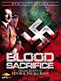Blood Sacrifice - Occult Secrets of Hitler and the 3rd Reich