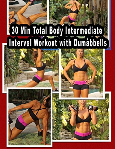 30 Min Total Body Intermediate Interval Workout with Dumbbells