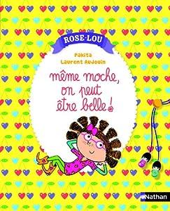 """Afficher """"Rose-Lou n° 4 Même moche, on peut être belle !"""""""