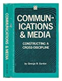Communications and Media : Constructing a Cross-Discipline, George N Gordon, 0803811985