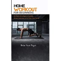 Home Workout for Beginners: Get Back into Shape in 5 Weeks, Simple Exercises to...