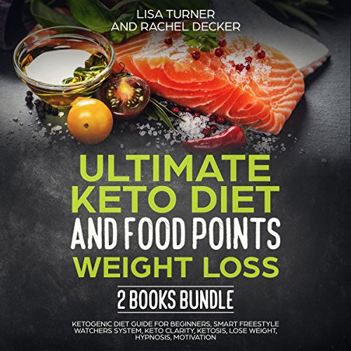 Ultimate Keto Diet and Food Points Weight Loss 2 Books Bundle: Ketogenic Diet Guide for Beginners, Smart Freestyle Watchers System, Keto Clarity, Ketosis, Lose Weight, Hypnosis, Motivation by Lisa Turner, Rachel Decker