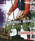 The Horrible, Miserable Middle Ages: The Disgusting Details About Life During Medieval Times (Disgusting History) offers
