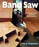Band Saw - Band Saws: A Workshop Bench Reference