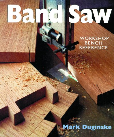 Band Saws: A Workshop Bench Reference