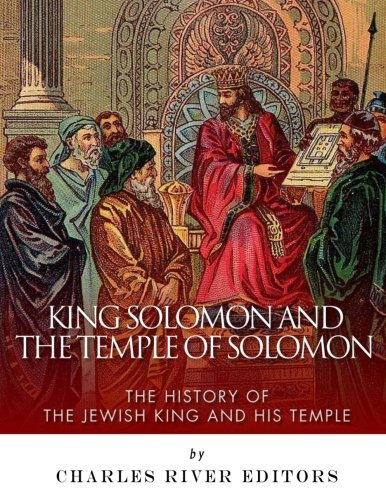 King Solomon and the Temple of Solomon: The History of the