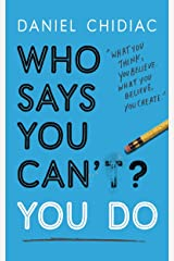 Who Says You Can't? You Do: The life-changing self help book that's empowering people around the world to live an extraordinary life Paperback