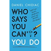 Who Says You Can t? You Do: The life-changing self help book that's empowering people around the world to live an extraordinary life