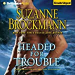 Headed for Trouble: Troubleshooters, Book 17   Suzanne Brockmann