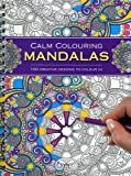 Calm Colouring: Mandalas: 100 Creative Designs To Colour In