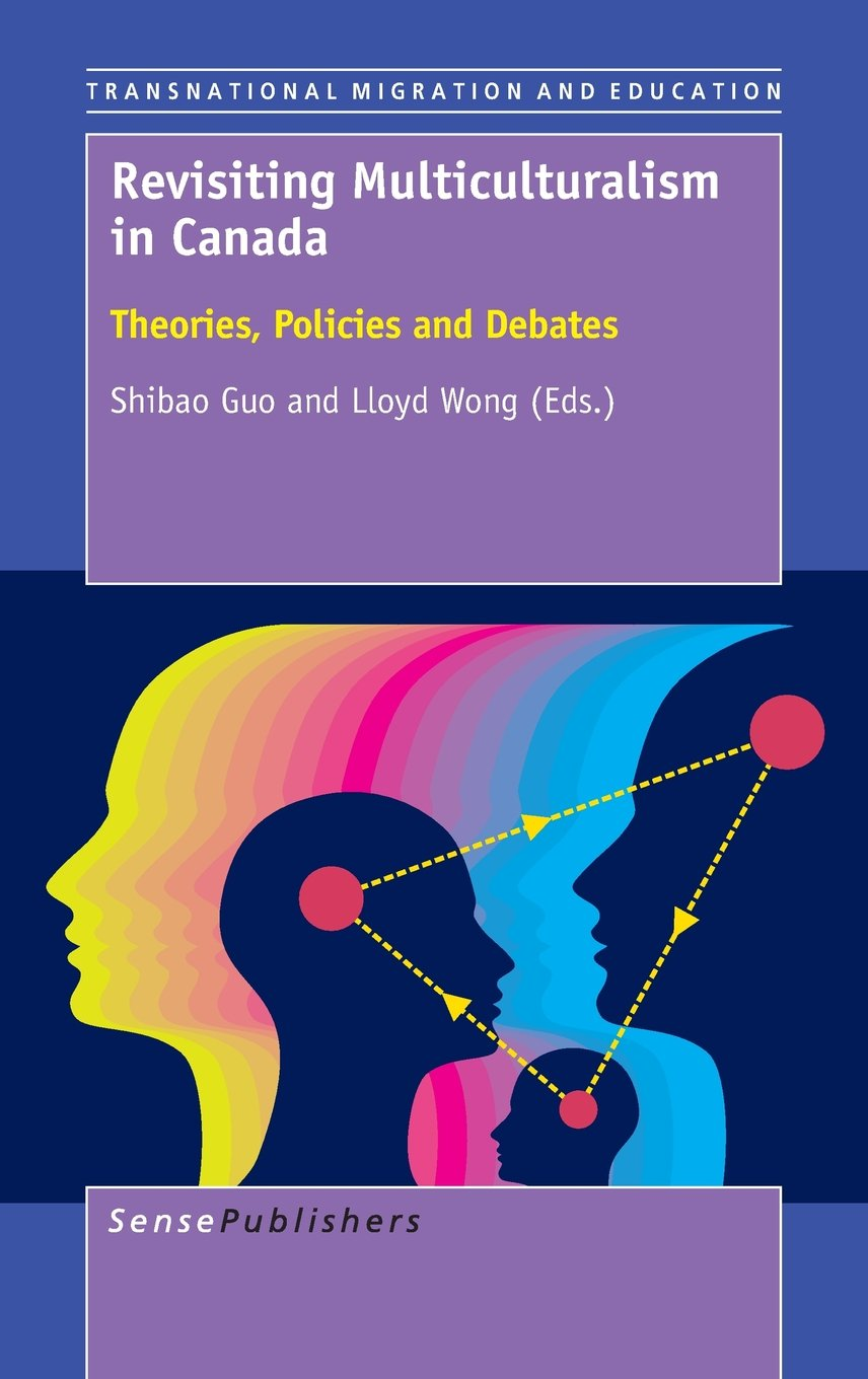 Revisiting Multiculturalism in Canada: Theories, Policies and Debates (Transnational Migration and Education) pdf
