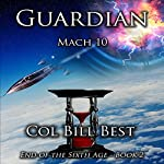 Guardian: Mach 10: End of the Sixth Age, Book 2 | Bill Best