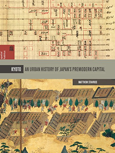 Kyoto: An Urban History of Japan's Premodern Capital (Spatial Habitus: Making and Meaning in Asia's Architecture) por Matthew Stavros