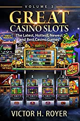 Great Casino Slots - Volume 3: The Latest, Hottest, Newest and Best Casino Games