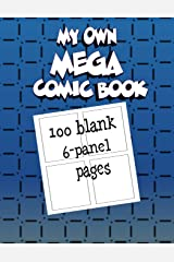 My Own Mega Comic Book: 100 blank 6-panel pages Paperback