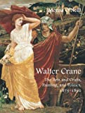 Walter Crane: The Arts and Crafts, Painting, and Politics (The Paul Mellon Centre for Studies in British Art)