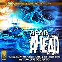 Dead Ahead Radio/TV Program by Jack J. Ward, Mel Smith, Clark Castillo Narrated by  The Colonial Radio Players, Joseph Zamparelli, Shana Dirik, Allan Mayo