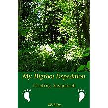 My Bigfoot Expedition: Finding Sasquatch