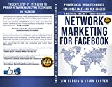 Network Marketing For Facebook: Proven Social Media Techniques For Direct Sales And MLM Success