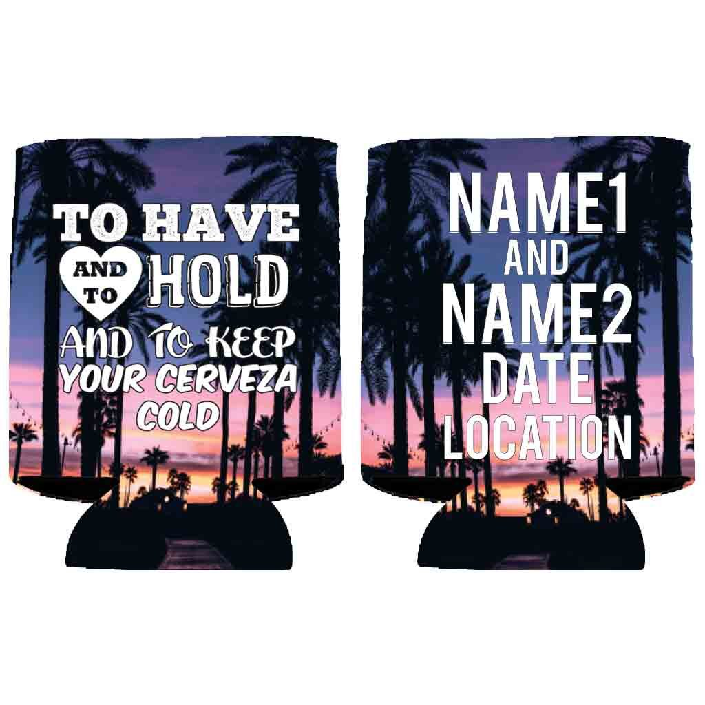 Custom Destination Wedding Can Cooler - To Have And To Hold And To Keep Your Cerveza Cold (100)