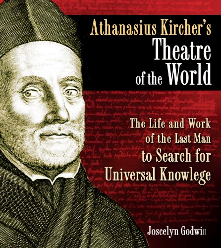 Athanasius Kircher's Theatre of the World: The Life and Work of the Last Man to Search for Universal Knowledge