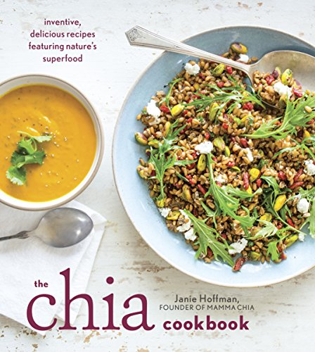 The Chia Cookbook: Inventive, Delicious Recipes Featuring Nature's Superfood by Janie Hoffman