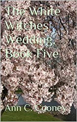 The White Witches Wedding, Book Five (The White Witch Series 5)