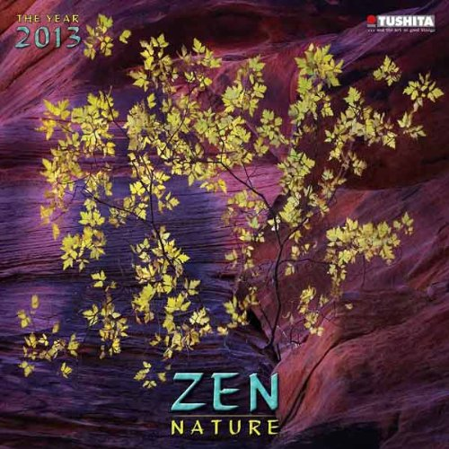 Zen in the Art of Nature 2013. Mindful Edition: 16 Monats-Kalender (Mindful Editions)