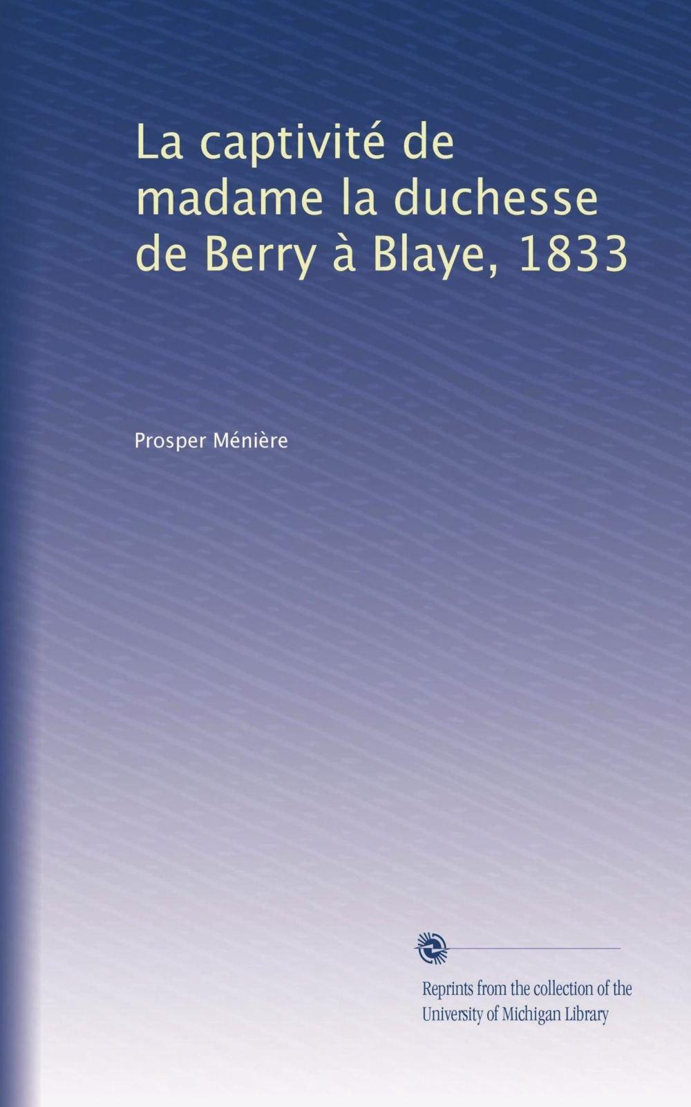 La Captivit De Madame Duchesse Berry Blaye 1833 French Edition Paperback January 1 1882