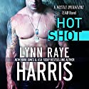 Hot Shot: A Hostile Operations Team Novel, Book 5 Audiobook by Lynn Raye Harris Narrated by Aiden Snow