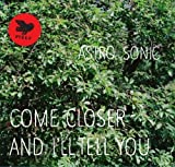 Come Closer & I'll Tell You by Astro Sonic
