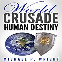 World Crusade Human Destiny Audiobook by Michael P. Wright Narrated by Jason Skinner