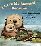 I Love My Mommy Because..., Laurel Porter-Gaylord, 0525472479