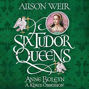Six Tudor Queens: Anne Boleyn: A King's Obsession Hörbuch