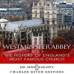 Westminster Abbey: The History of England's Most Famous Church | Jesse Harasta, Charles River Editors