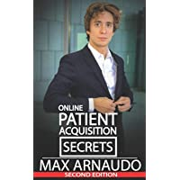 Online Patient Acquisition Secrets: How To Double Your Patients Online - Including How We Generated Millions of $ in Treatments Sold for our Clients: ... WIth Online Marketing and Digital Strategies