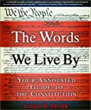 Book cover for The Words We Live By: Your Annotated Guide to the Constitution