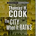 The City When It Rains Audiobook by Thomas H. Cook Narrated by R. C. Bray
