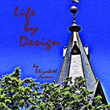 Life by Design: Design Series Audiobook by Elizabeth James Narrated by Jessica Anderson