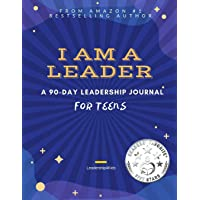 I AM A LEADER: A 90-Day Leadership Journal for Teens