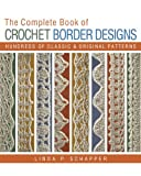 The Complete Book of Crochet Border Designs, Linda P. Schapper, 1454708107