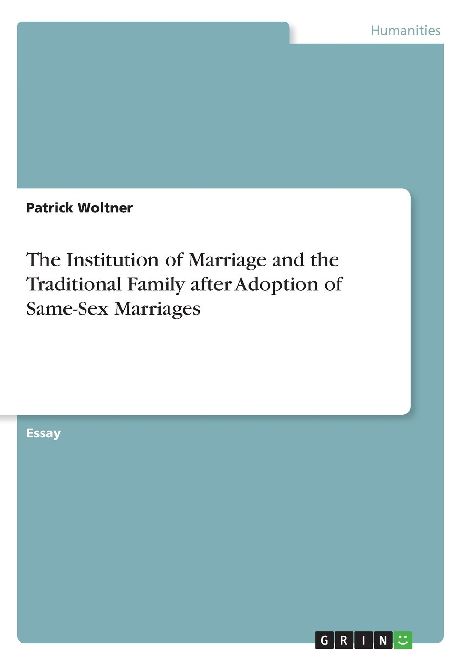 the institution of marriage and the traditional family after  the institution of marriage and the traditional family after adoption of same sex marriages patrick woltner 9783656956181 com books