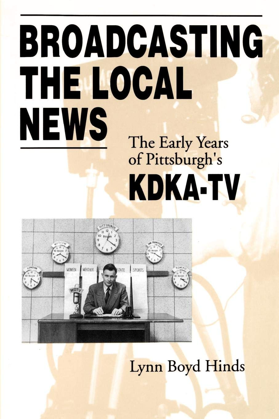 Buy Broadcasting the Local News: The Early Years of