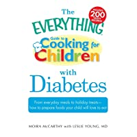 The Everything Guide to Cooking for Children with Diabetes: From everyday meals...